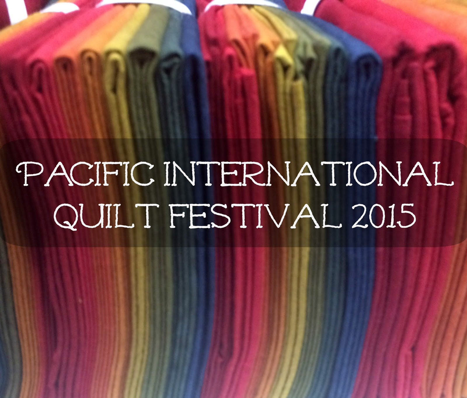 Pacific International Quilt Festival 2015