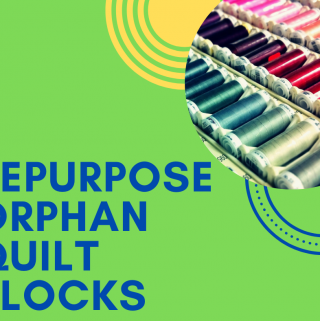 Repurpose Orphan Quilt Blocks