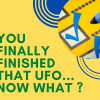 Finished that UFO… Now What?